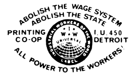 IWW Universal Label; Printing Co-op; I.U. 450 Detroit; Abolish the wage system; abolish the state; all power to the workers!